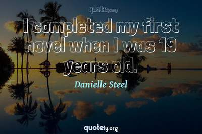 Photo Quote of I completed my first novel when I was 19 years old.