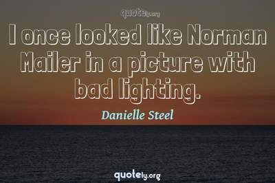 Photo Quote of I once looked like Norman Mailer in a picture with bad lighting.