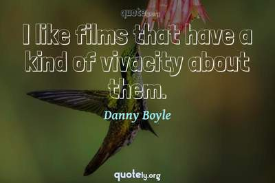 Photo Quote of I like films that have a kind of vivacity about them.