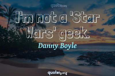 Photo Quote of I'm not a 'Star Wars' geek.