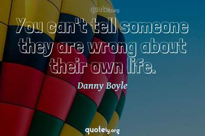 Photo Quote of You can't tell someone they are wrong about their own life.