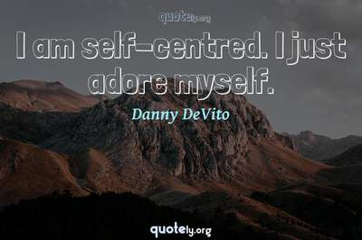 Photo Quote of I am self-centred. I just adore myself.