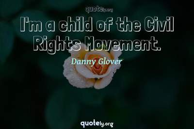 Photo Quote of I'm a child of the Civil Rights Movement.