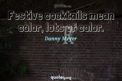 Photo Quote of Festive cocktails mean color, lots of color.