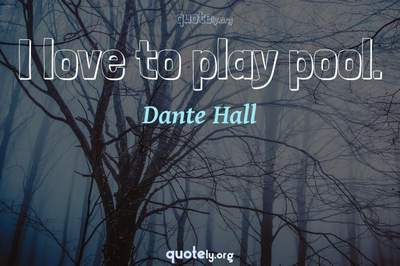 Photo Quote of I love to play pool.