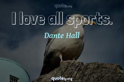 Photo Quote of I love all sports.