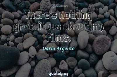 Photo Quote of There's nothing gratuitous about my films.