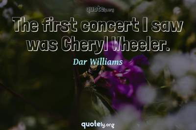 Photo Quote of The first concert I saw was Cheryl Wheeler.