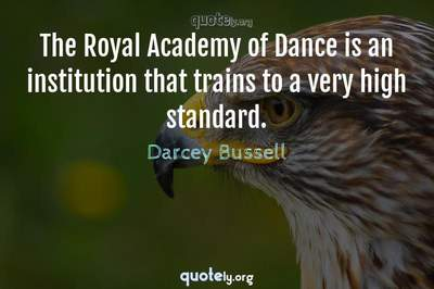 Photo Quote of The Royal Academy of Dance is an institution that trains to a very high standard.