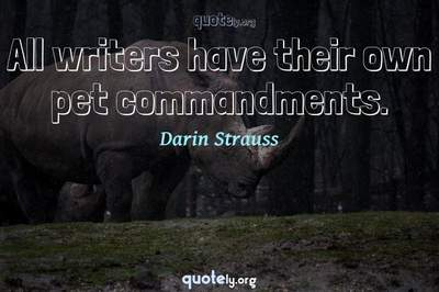 Photo Quote of All writers have their own pet commandments.