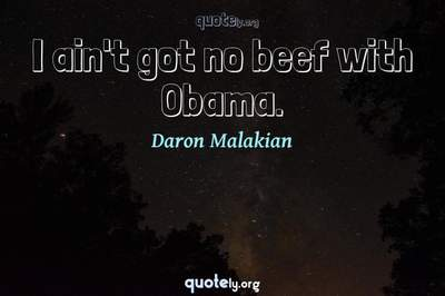 Photo Quote of I ain't got no beef with Obama.