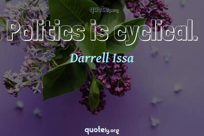 Photo Quote of Politics is cyclical.