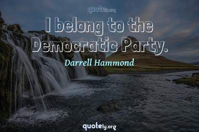 Photo Quote of I belong to the Democratic Party.