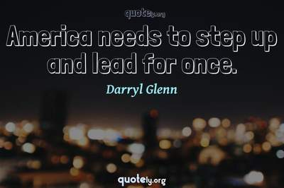 Photo Quote of America needs to step up and lead for once.