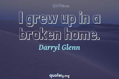 Photo Quote of I grew up in a broken home.