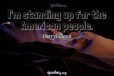 Photo Quote of I'm standing up for the American people.