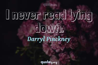 Photo Quote of I never read lying down.