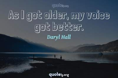 Photo Quote of As I got older, my voice got better.