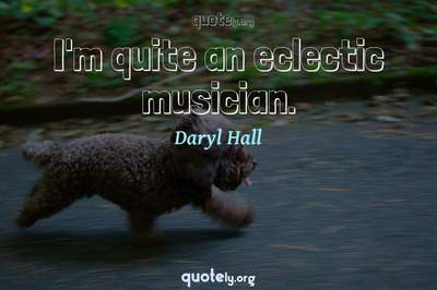 Photo Quote of I'm quite an eclectic musician.