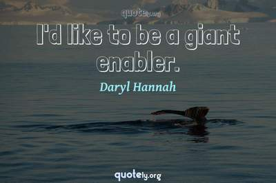 Photo Quote of I'd like to be a giant enabler.