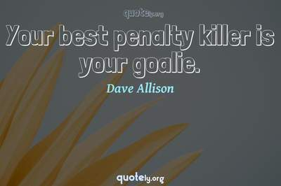 Photo Quote of Your best penalty killer is your goalie.