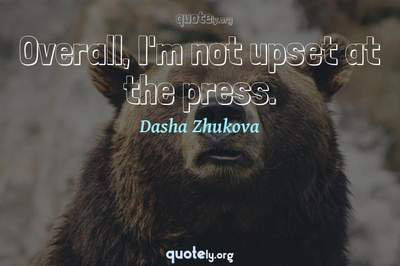 Photo Quote of Overall, I'm not upset at the press.