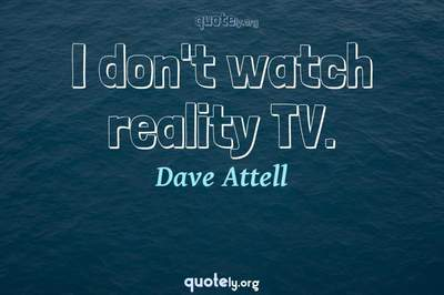 Photo Quote of I don't watch reality TV.