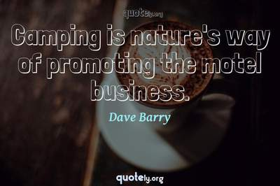Photo Quote of Camping is nature's way of promoting the motel business.
