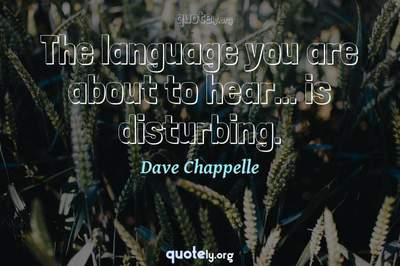 Photo Quote of The language you are about to hear... is disturbing.