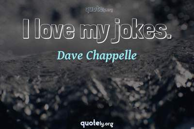 Photo Quote of I love my jokes.