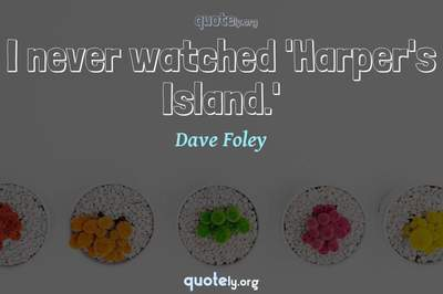 Photo Quote of I never watched 'Harper's Island.'