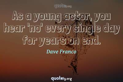 Photo Quote of As a young actor, you hear 'no' every single day for years on end.