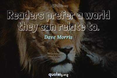 Photo Quote of Readers prefer a world they can relate to.