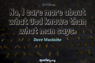 Photo Quote of No, I care more about what God knows than what man says.