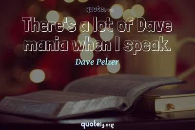 Photo Quote of There's a lot of Dave mania when I speak.