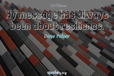 Photo Quote of My message has always been about resilience.