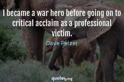 Photo Quote of I became a war hero before going on to critical acclaim as a professional victim.