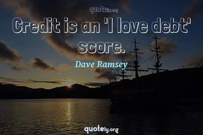Photo Quote of Credit is an 'I love debt' score.