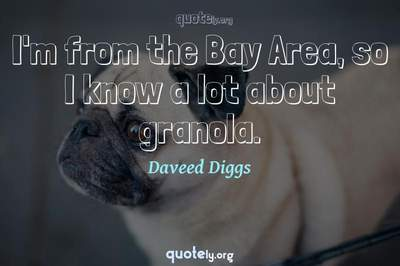 Photo Quote of I'm from the Bay Area, so I know a lot about granola.