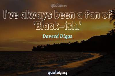 Photo Quote of I've always been a fan of 'Black-ish.'