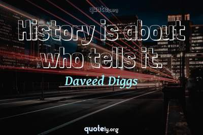 Photo Quote of History is about who tells it.