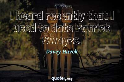Photo Quote of I heard recently that I used to date Patrick Swayze.
