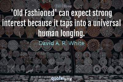 Photo Quote of 'Old Fashioned' can expect strong interest because it taps into a universal human longing.