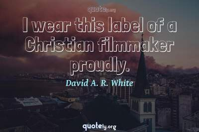 Photo Quote of I wear this label of a Christian filmmaker proudly.
