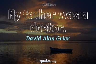Photo Quote of My father was a doctor.