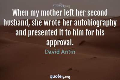 Photo Quote of When my mother left her second husband, she wrote her autobiography and presented it to him for his approval.