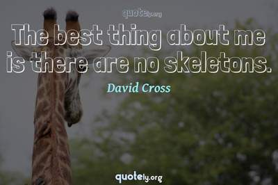 Photo Quote of The best thing about me is there are no skeletons.