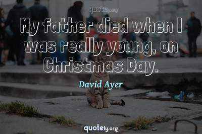 Photo Quote of My father died when I was really young, on Christmas Day.