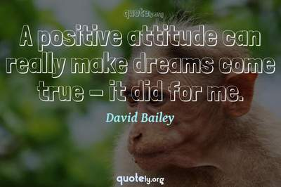 Photo Quote of A positive attitude can really make dreams come true - it did for me.