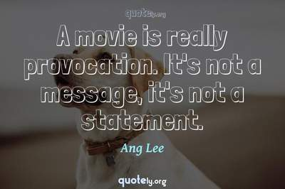 Photo Quote of A movie is really provocation. It's not a message, it's not a statement.